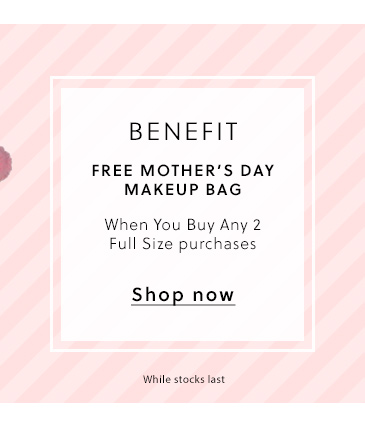 benefit - Free Mother's Day Makeup Bag