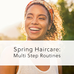 Spring Haircare: Multi Step Routines